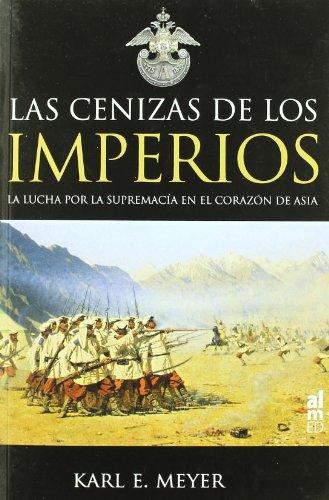 Las cenizas de los imperios : la lucha por la supremacía en el corazón de Asia por Karl Meyer