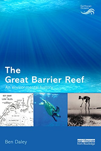 The Great Barrier Reef An Environmental History Earthscan By Ben Daley PDF