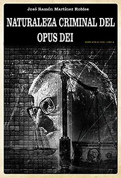 Naturaleza criminal del Opus Dei (Spanish Edition) di [Martinez, Ramon]