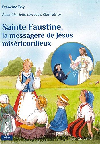 Sainte Faustine, la messagère de Jésus miséricordieux par Francine Bay