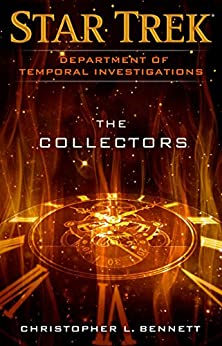 Department of Temporal Investigations: The Collectors (Star Trek: The Next Generation) by [Bennett, Christopher L.]