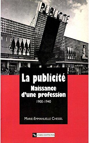 La publicité: Naissance d'une profession (1900-1940) (Histoire)
