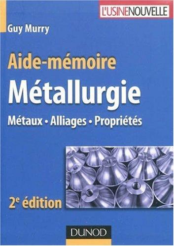Aide-mémoire métallurgie : Métaux - Alliages - Propriétés