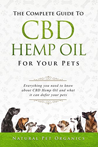 The Complete Guide To CBD Hemp Oil For Your Pets: Everything You Need To  Know About CBD Hemp Oil And What It Can Do For Your Pets (English Edition)