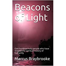 Beacons of Light: One hundred holy people who have shaped the spiritual history of humanity