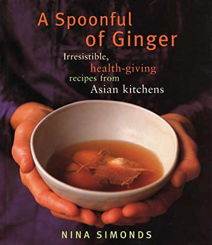 A Spoonful of Ginger: Irresistible, Health-Giving Recipes from Asian Kitchens por Nina Simonds