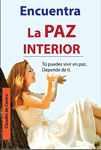 ENCUENTRA LA PAZ INTERIOR: Cómo Vencer nuestros MIEDOS (GRANDES TESTIMONIOS DE NUESTRA FE) por Claudio de Castro