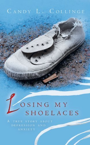 Losing My Shoelaces: A True Story About Depression And Anxiety by Candy L. Collinge (2012-02-22) (Candy Depression)