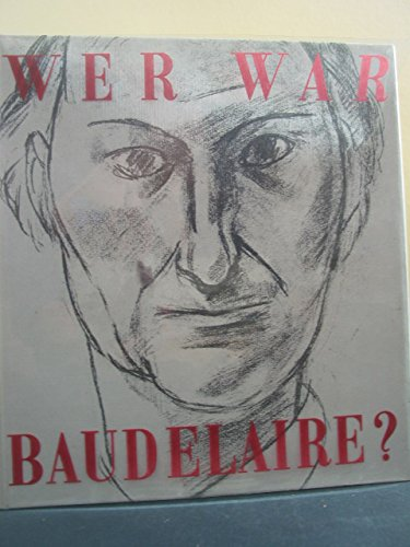 Wer war Baudelaire? : [Krit. Studie].