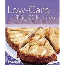 Low-Carb 1 Teig 22 Kuchen: 22 köstliche Kuchenrezepte aus einem Low-Carb-Grundteig (Küchenratgeberreihe)