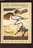 L'art prehistorique, peintures, gravures et sculptures rupestres