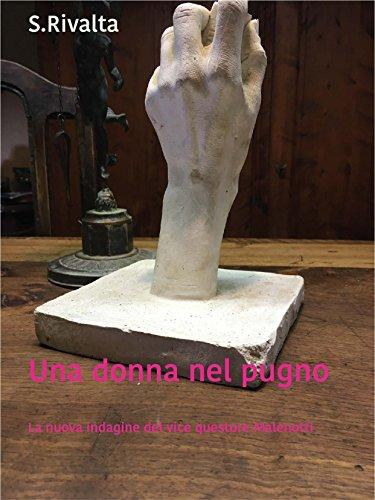 Una donna nel pugno: La nuova indagine del vice questore Malenotti (Italian Edition)