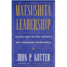[(Matsushita Leadership : Lessons from the 20th Century's Most Remarkable Entrepreneur)] [By (author) John P. Kotter] published on (August, 1997)