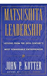 [Matsushita Leadership: Lessons from the 20th Century's Most Remarkable Entrepreneur] (By: John P. Kotter) [published: August, 1997]