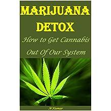 Marijuana Detox: How to Get Cannabis Out Of Our System (marijuana cooking,marijuana dispensary,marijuana extraction,marijuana grow,marijuana test) (English Edition)