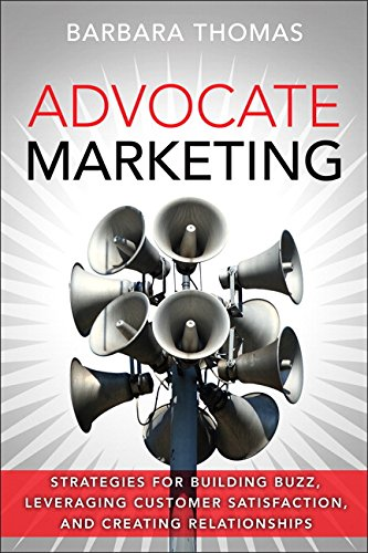 Advocate Marketing:Strategies for Building Buzz, Leveraging Customer  Satisfaction, and Creating Relationships