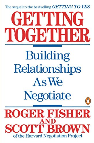 Getting Together: Building Relationships As We Negotiate: Building a Relationship That Gets to Yes por Roger Fisher