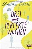 'Drei (fast) perfekte Wochen: Roman' von Christina Erbertz