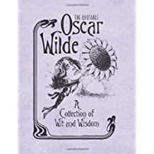 The Quotable Oscar Wilde: A Collection of Wit and Wisdom (Miniature Editions) by Unknown(2013-03-26)