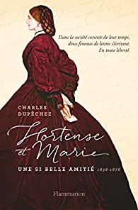 Hortense et Marie - Une si longue amitié par Charles François Dupêchez