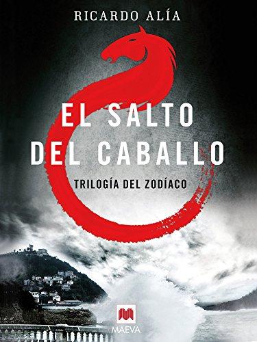 El salto del caballo (Trilogía del Zodíaco nº 3) por Ricardo Alía
