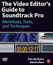 The Video Editor's Guide to Soundtrack Pro: Workflows, Tools, and Techniques by Sam McGuire (2010-01-12)