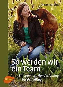 So werden wir ein Team: Entspanntes Hundetraining für den Alltag