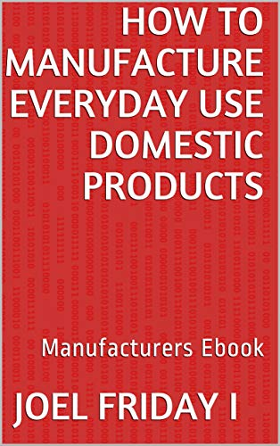 How To Manufacture Everyday Use Domestic Products: Manufacturers ...