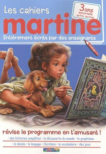 Les cahiers Martine maternelle petite section : 3 ans par Madeleine Cardosi, Bertrand-Pierre Echaudemaison, Isabelle Fabarez, Nathalie Reynaud, Collectif