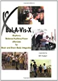 Bal-A-Vis-X : Rhythmic Balance/Auditory/Vision eXercises for Brain and Brain-Body Integration by Bill Hubert (2001-04-02)