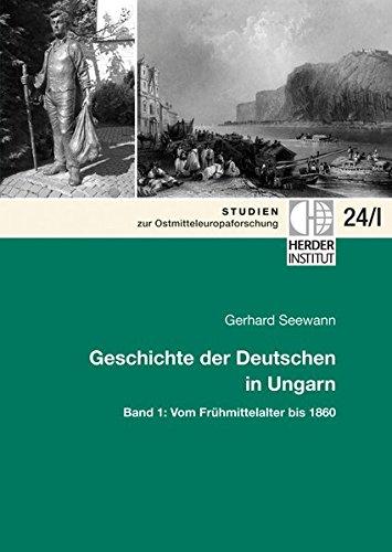 Geschichte der Deutschen in Ungarn: Band 1: Vom Frühmittelalter bis 1860 (Studien zur Ostmitteleuropaforschung)
