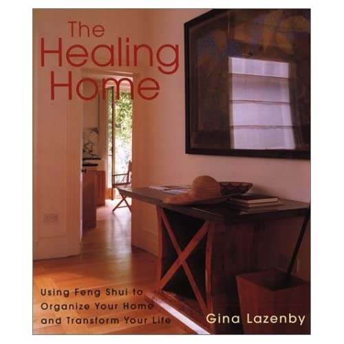 The Healing Home: Using Feng Shui to Organize Your Home and Transform Your Life by Gina Lazenby (2002-03-01)