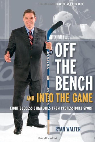 Off the Bench and into the Game: Eight Success Strategies from Professional Sport por Ryan Walter