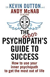 The Good Psychopath's Guide to Success: How to Use Your Inner Psychopath to Get the Most Out of Life by Andy McNab (2014-09-09)