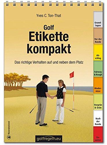 Preisvergleich Produktbild Golfetikette kompakt: Das richtige Verhalten auf und neben dem Platz