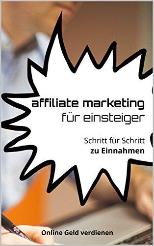 affiliate marketing für einsteiger: Schritt für Schritt zu Einnahmen (affiliate marketing für anfänger, online geld verdienen, affiliate link, online business aufbauen, geld verdienen im internet)