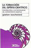 La formacion del espiritu cientifico (Spanish Edition) by Gaston Bachelard(2000-01-01)