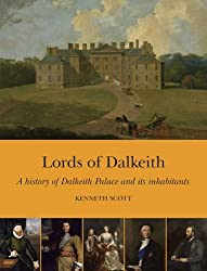 Lords of Dalkeith: A History of Dalkeith Palace and its Inhabitants