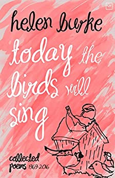 Today the Birds Will Sing: Collected Poems by [Burke, Helen]