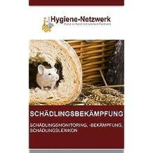 Schädlingsbekämpfung: Schädlingsmonitoring, Schädlingsbekämpfung, Schädlingslexikon: 2. erweiterte Auflage (Hygiene Management Ratgeber) (German Edition)