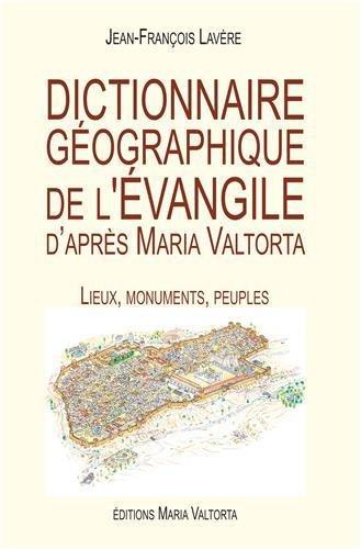 Dictionnaire géographique de l'Evangile d'après Maria Valtorta : Lieux, monuments, peuples