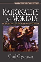 Rationality for Mortals: How People Cope with Uncertainty (Evolution and Cognition) by Gerd Gigerenzer (2010-04-16)