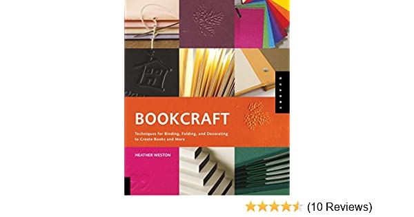 Bookcraft techniques for binding folding and decorating to create bookcraft techniques for binding folding and decorating to create books and more amazon heather weston 0080665004193 books fandeluxe Image collections