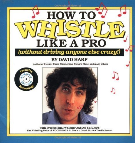 how-to-whistle-like-a-pro-without-driving-anyone-else-crazy-by-david-harp-1993-01-12