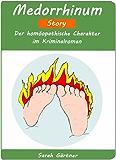 Medorrhinum - Story. Der homöopathische Charakter im Kriminalroman. (Tripper-Nosode. Rheumatische Schmerzen; Fußsohlen sind so schmerzhaft, dass sie nicht gehen kann. Fischartiger Körpergeruch)