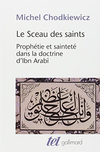 Le Sceau des saints: Prophtie et saintet dans la doctrine d'Ibn Arab