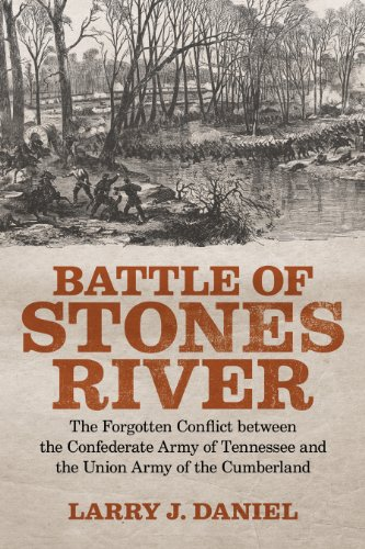 Battle of Stones River: The Forgotten Conflict between the Confederate Army of Tennessee and the Union Army of the Cumberland (English Edition)