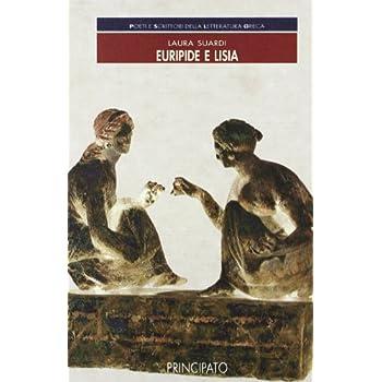 Poeti E Scrittori Della Letteratura Greca. Euripide E Lisia. Per Le Scuole Superiori