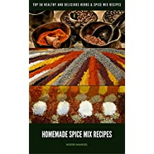 Homemade Spice Mix Recipes: Top 50 Healthy and Delicious Herbs & Spice Mix Recipes (Spice Recipes,Seasoning cookbook,herbs & spice Recipes) (English Edition)