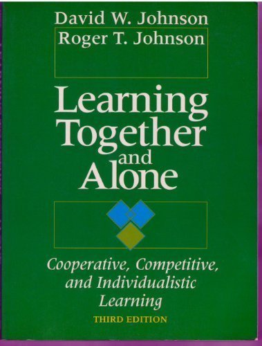 Learning Together and Alone: Cooperative, Competitive and Individualistic Learning by David W. Johnson (1-Nov-1990) Paperback
